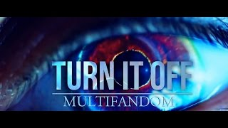 [Multifandom] - Turn it Off