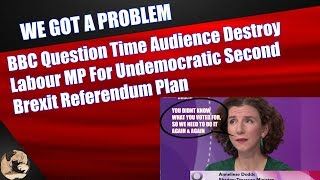 BBC Question Time Audience Destroy Labour MP For Undemocratic Second Brexit Referendum Plan