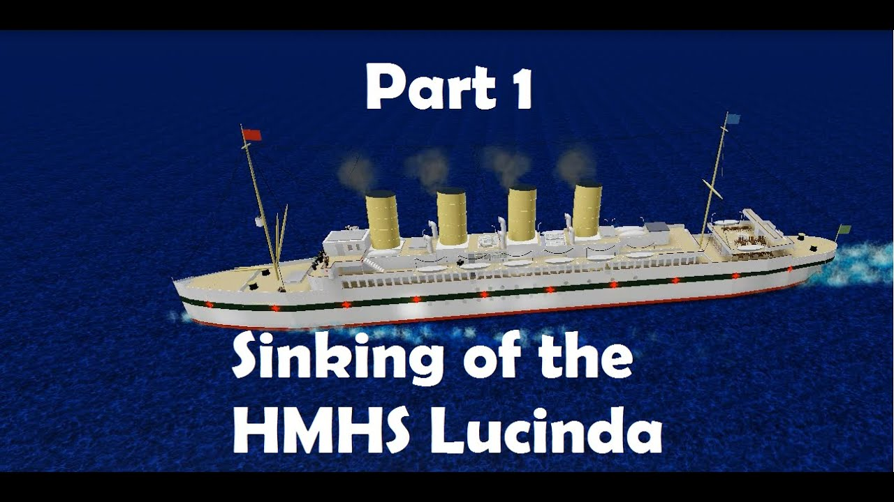 Sinking Of The H M H S Lucinda Roblox Part 1 By Zalistic Guy