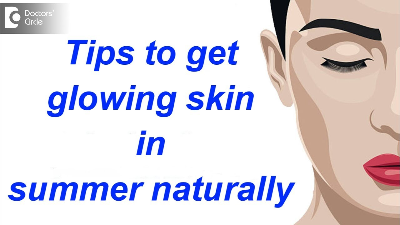 Tips to get glowing skin in summer naturally - Dr. Amee Daxini