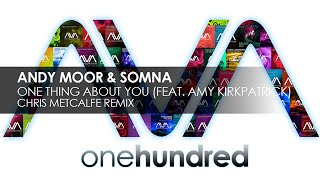 Andy Moor & Somna featuring Amy Kirkpatrick - One Thing About You (Chris Metcalfe Remix)