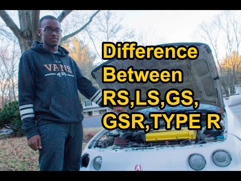 The Difference Between: Integra RS, LS, GS, GSR, Type R