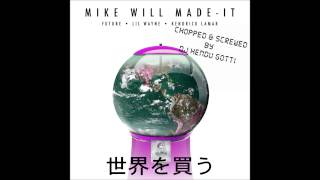 Mike WiLL Made It Ft Future, Lil Wayne - Buy The World ( Chopped & Screwed )