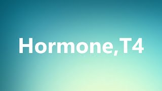 Hormone,T4 - Medical Meaning and Pronunciation
