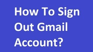 How To Sign Out Gmail Account?