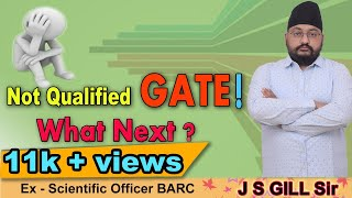 NOT Qualified GATE ! WHAT NEXT | J S GILL Sir