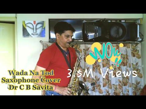 Wada Na Tod Saxophone Cover Dr C B Savita