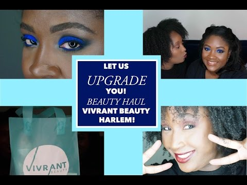 LET US UPGRADE YOU!!! NATURAL BEAUTY HAUL: DISCOVER HARLEM'S OWN VIVRANT BEAUTY