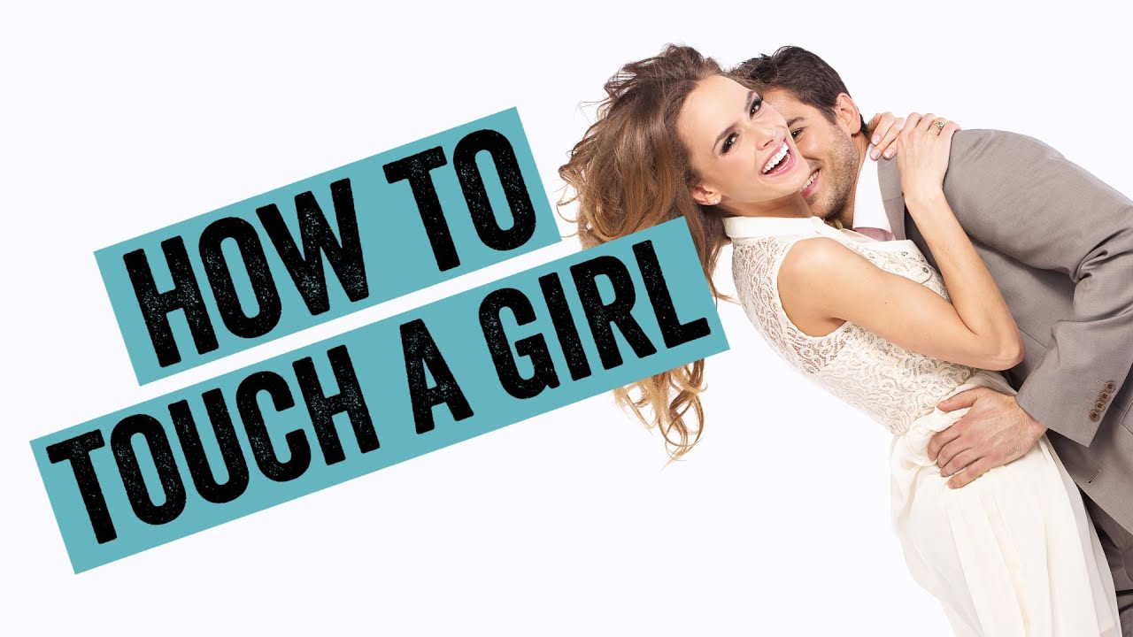 How To Turn A Girl On By Touching Her