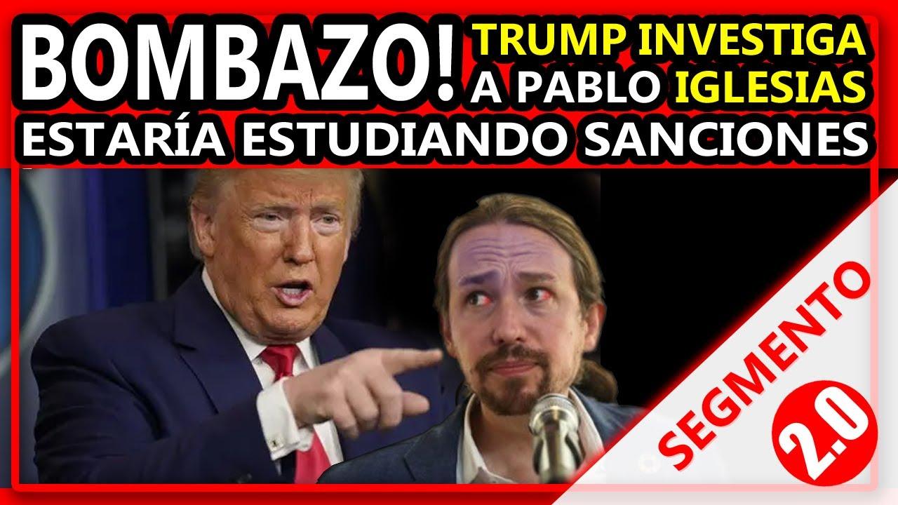 BOMBAZO TRUMP INVESTIGA A PABLO IGLESIAS VINCULACIONES CON VENEZUELA