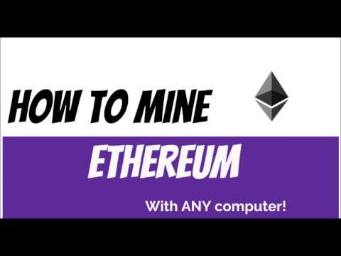HOW TO MINE ETHEREUM WITH ANY COMPUTER | 2017