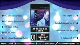 Abdussamed Selam - Bizi Sevenler Gelsin