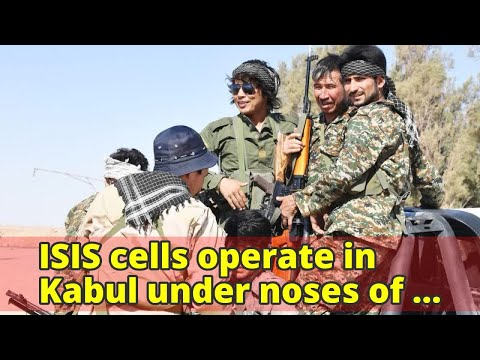 ISIS cells operate in Kabul under noses of Afghan and US forces