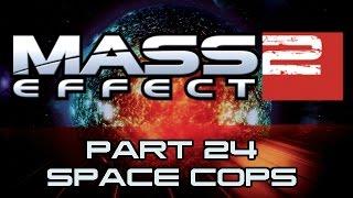 Mass Effect 2 - Part 24 - Space Cops
