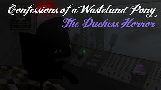 Confessions of a Wasteland Pony - Episode 3: The Duchess Horror