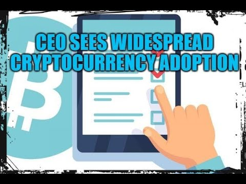 CEO Sees Widespread Cryptocurrency Adoption