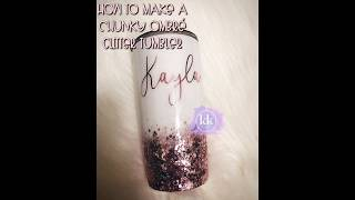 How To Make A Chunky Ombre Glitter Tumbler