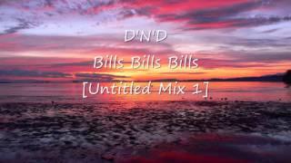 D'N'D - Bills Bills Bills [Untitled Mix 1]