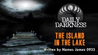 """The Island in the Lake"" DAILY DARKNESS (Creepypasta Short Horror Podcast) • Scary Stories"