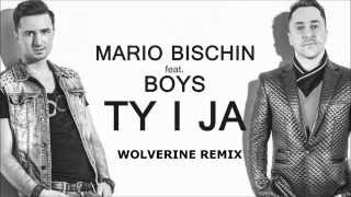 MARIO BISCHIN feat. BOYS - TY I JA (Wolverine Remix)/MP3 DOWNLOAD/