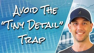 "Avoid The ""Tiny Detail Trap!"" ...Stay Flexible Get The Big Stuff Right!"
