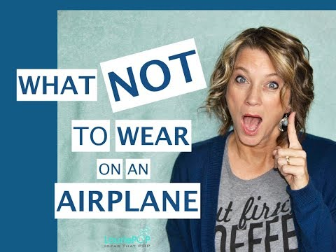 What NOT to Wear (On an Airplane)