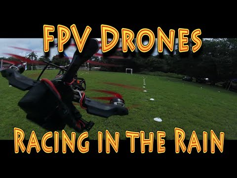 FPV Racing Drones in the Rain!!! (08.28.2017)