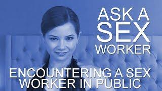 Ask a Sex Worker - Encountering a Sex Worker in Public