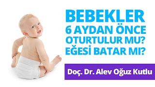Bebekler 6 Aydan Önce Oturtulur mu? Eğesi Batar mı? Doçent Doktor Alev Oğuz Kutlu