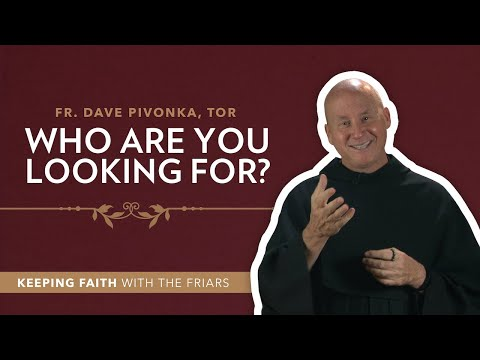 """1stSunday of Advent: Fr. Dave Pivonka, TOR: """"Who Are You Looking For?"""""""
