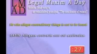 "Legal Maxim A Day - May 30th 2013 - ""He who alleges contradictory things..."""