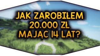 JAK ZAROBIŁEM 20.000 ZŁ MAJĄC 14 LAT?