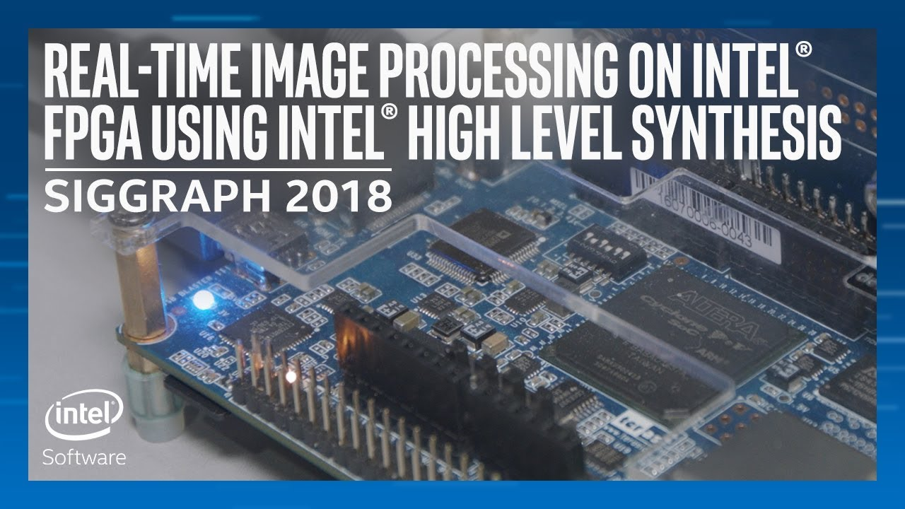 Real-Time Image Processing on Intel® FPGA | SIGGRAPH 2018 | Intel Software