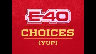"E-40 ""Choices"" (Yup) Feat. Kid Ink & French Montana [Remix]"