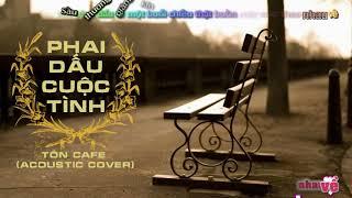 Phai Dấu Cuộc Tình - Tôn Cafe (Acoustic Cover) [lyric & kara]