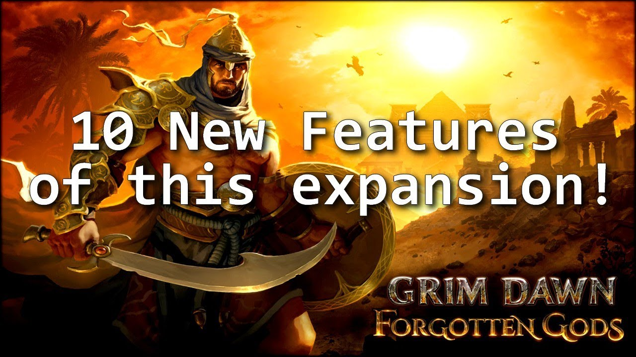 Grim Dawn Forgotten Gods 10 New Features of the expansion