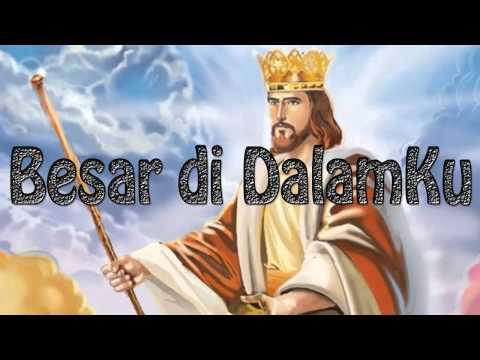Lagu Rohani Kristen - Besar di DalamKu