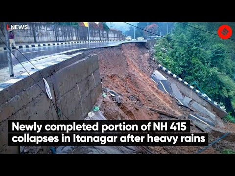 Newly completed portion of NH 415 collapses in Itanagar after heavy rains
