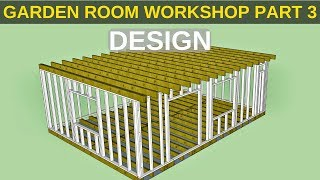 Garden Room Workshop: Part 3. Design