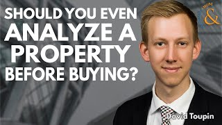 Should You even Analyze a Property Before Buying? with David Toupin