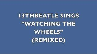 WATCHING THE WHEELS(REMIX)-JOHN LENNON COVER