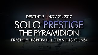 Destiny 2 - Solo Prestige Nightfall: The Pyramidion (Titan - Week 12, No Guns)