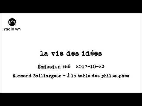 La vie des idées #56 - Normand Baillargeon - À la table des philosophes