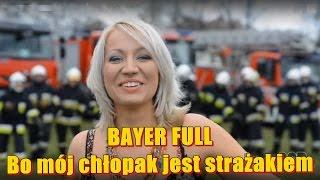 Bayer Full (Nikola) - Bo mój chłopak jest strażakiem