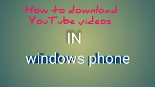How to download YouTube videos in windows phone