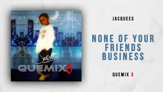 Jacquees - None Of Your Friends Business (Quemix 3)