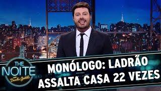 Monólogo: Ladrão assalta casa 22 vezes | The Noite (17/11/17)