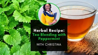 Recipe with Christina- Tea Blending with Peppermint
