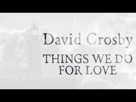 David Crosby - Things We Do For Love