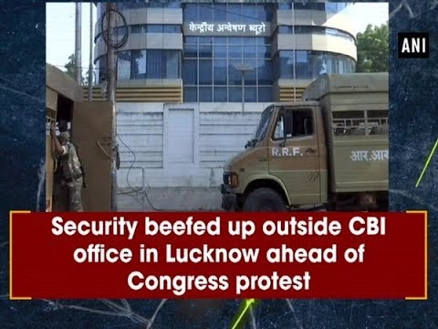 Security beefed up outside CBI office in Lucknow ahead of Congress protest - #ANI News